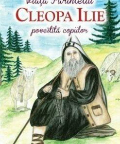 Viata Parintelui Cleopa Ilie povestita copiilor/Nemes Maria