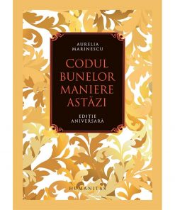 Carte Editura Humanitas, Codul bunelor maniere astazi, Aurelia Marinescu
