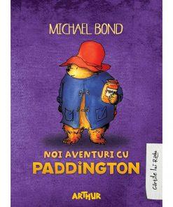 Carte Editura Arthur, Noi aventuri cu Paddington, Michael Bond, editie noua