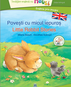 Povesti cu micul iepuras- Little Rabbit stories - bilingv/Milena Baisch