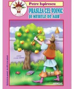 Praslea cel Voinic si merele de aur. Carte de colorat - Petre Ispirescu